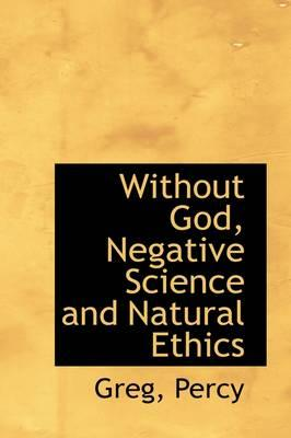 Without God, Negative Science and Natural Ethics
