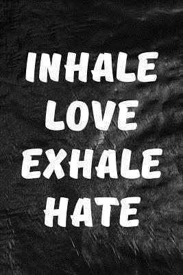 Inhale Love, Exhale Hate Journal