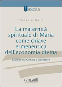 La maternità spirituale di Maria come chiave ermeneutica dell'economia divina. Dialogo tra Oriente e Occidente