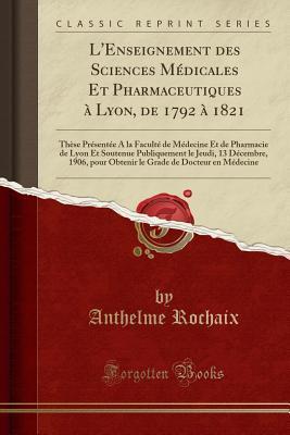 L'Enseignement des Sciences Médicales Et Pharmaceutiques à Lyon, de 1792 à 1821