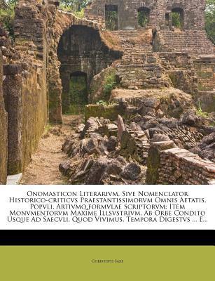 Onomasticon Literarivm, Sive Nomenclator Historico-Criticvs Praestantissimorvm Omnis Aetatis, Popvli, Artivmq.Formvlae Scriptorvm