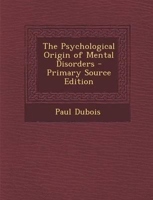 The Psychological Origin of Mental Disorders
