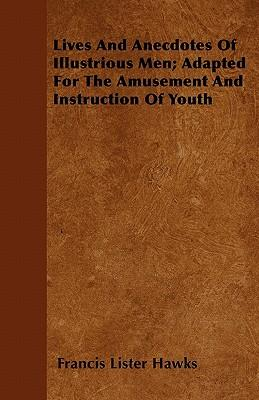 Lives and Anecdotes of Illustrious Men; Adapted for the Amusement and Instruction of Youth