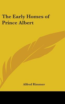 The Early Homes Of Prince Albert