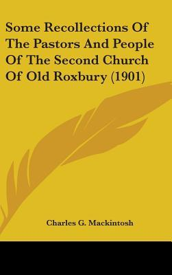 Some Recollections of the Pastors and People of the Second Church of Old Roxbury