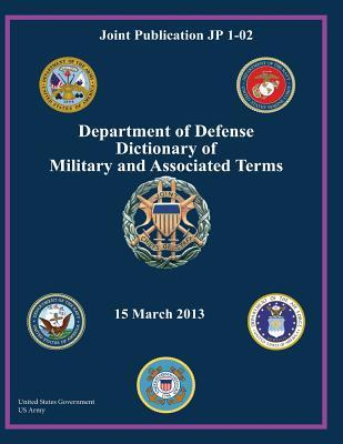 Joint Publication JP 1-02 Department of Defense Dictionary of Military and Associated Terms 15 March 2013