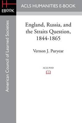 England, Russia, and the Straits Question, 1844-1865