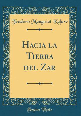 Hacia la Tierra del Zar (Classic Reprint)