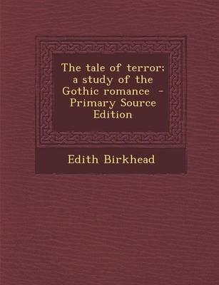 The Tale of Terror; A Study of the Gothic Romance - Primary Source Edition