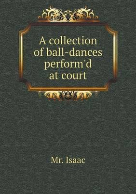 A Collection of Ball-Dances Perform'd at Court