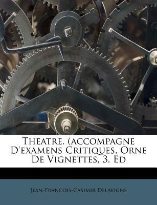 Theatre. (Accompagne D'Examens Critiques, Orne de Vignettes, 3. Ed