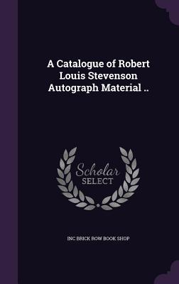 A Catalogue of Robert Louis Stevenson Autograph Material ..