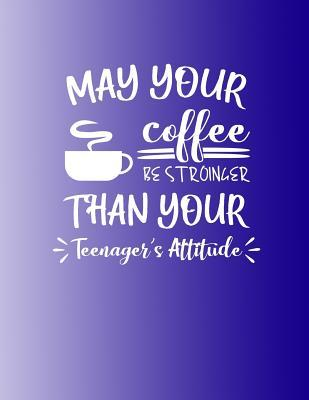 May Your Coffee Be Stronger Than Your Teenagers Attitude