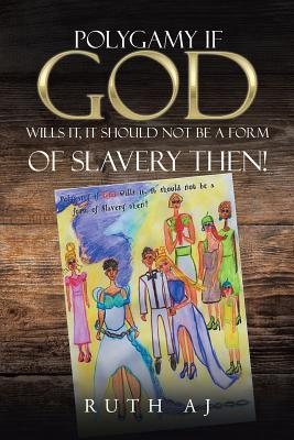 Polygamy If God Wills It, It Should Not Be a Form of Slavery Then!