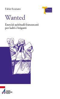 Wanted. Esercizi spirituali francescani per ladri e briganti
