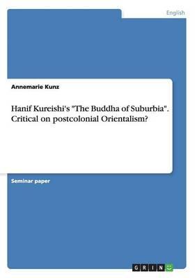 "Hanif Kureishi's ""The Buddha of Suburbia"". Critical on postcolonial Orientalism?"