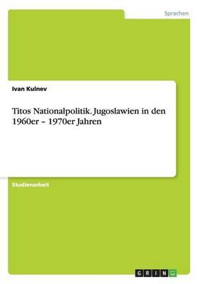 Titos Nationalpolitik. Jugoslawien in den 1960er - 1970er Jahren