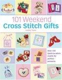 101 Weekend Cross Stitch Gifts