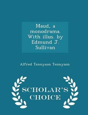 Maud, a Monodrama. with Illus. by Edmund J. Sullivan - Scholar's Choice Edition