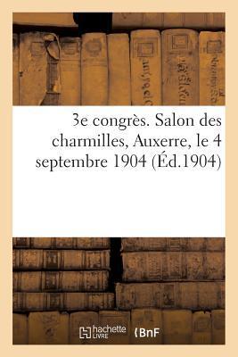 3e Congres. Salon des Charmilles, Auxerre, le 4 Septembre 1904