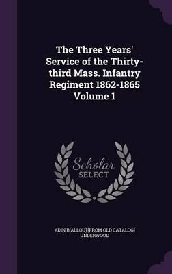 The Three Years' Service of the Thirty-Third Mass. Infantry Regiment 1862-1865 Volume 1