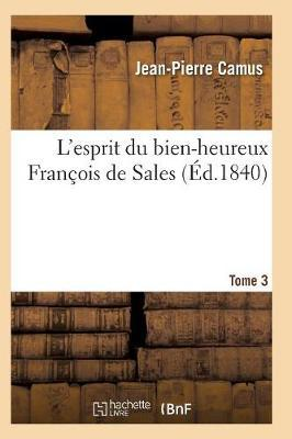 L'Esprit du Bien-Heureux François de Sales. T. 3