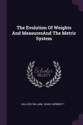 The Evolution of Weights and Measuresand the Metric System