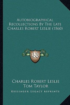 Autobiographical Recollections by the Late Charles Robert Leslie (1860)