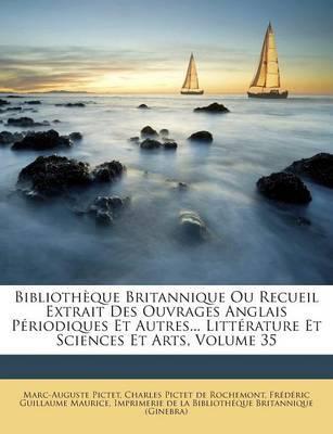 Bibliotheque Britannique Ou Recueil Extrait Des Ouvrages Anglais Periodiques Et Autres... Litterature Et Sciences Et Arts, Volume 35