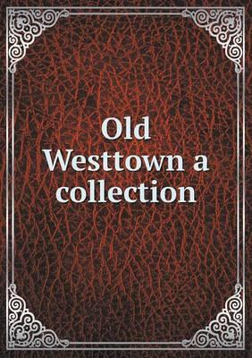 Old Westtown a Collection