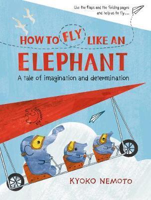 How to Fly Like An Elephant