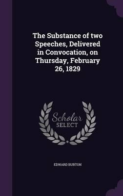 The Substance of Two Speeches, Delivered in Convocation, on Thursday, February 26, 1829