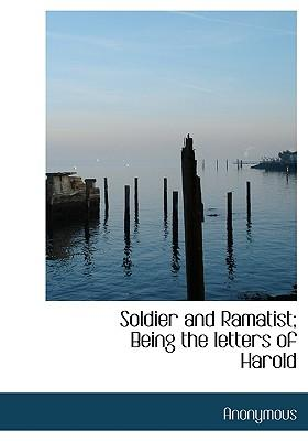 Soldier and Ramatist; Being the Letters of Harold