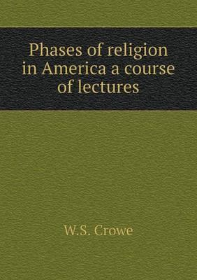Phases of Religion in America a Course of Lectures