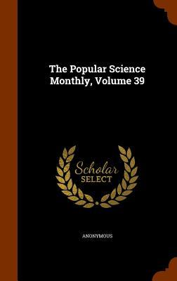 The Popular Science Monthly, Volume 39