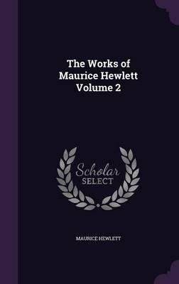 The Works of Maurice Hewlett Volume 2
