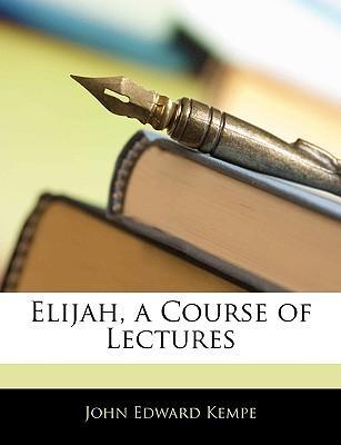 Elijah, a Course of Lectures