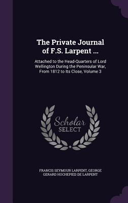 The Private Journal of F.S. Larpent .