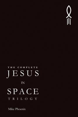 The Complete Jesus in Space Trilogy