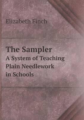The Sampler a System of Teaching Plain Needlework in Schools