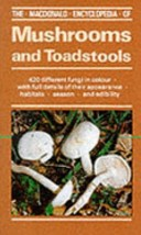 The Macdonald Encyclopaedia of Mushrooms and Toadstools