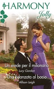 Un erede per il milionario - Una fidanzata al bacio