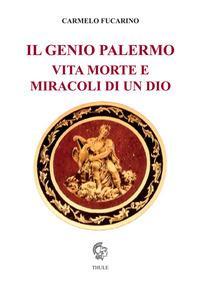Il Genio Palermo vita e morte e miracoli di un dio
