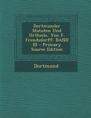 Dortmunder Statuten Und Urtheile, Von F. Frendsdorff. Band III