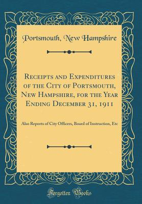 Receipts and Expenditures of the City of Portsmouth, New Hampshire, for the Year Ending December 31, 1911