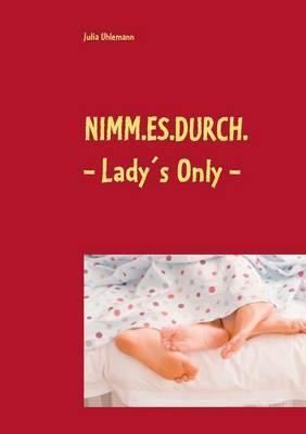 Nimm.es.durch. ~ Lady's Only ~