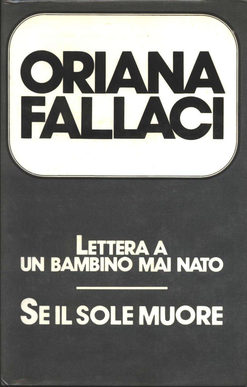 Lettera a un bambino mai nato - Se il sole muore - Oriana Fallaci - Anobii