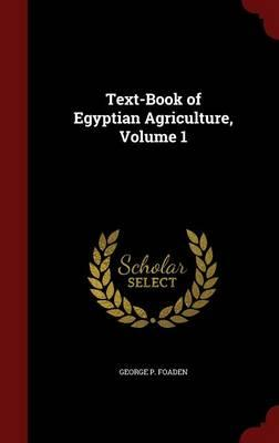 Text-Book of Egyptian Agriculture; Volume 1
