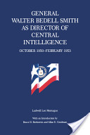 General Walter Bedell Smith as Director of Central Intelligence, October 1950-February 1953