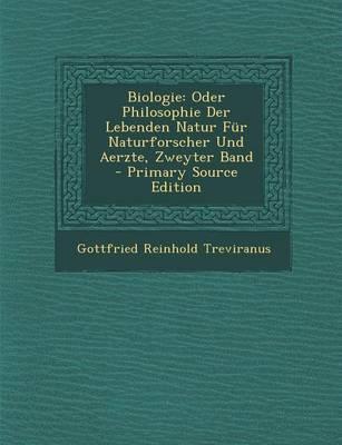 Biologie, Oder Philosophie Der Lebenden Natur Fur Naturforscher Und Aerzte, Zweyter Band.